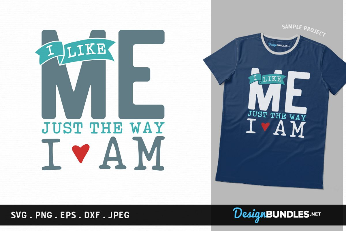 I like ME just the way I am - svg cut file, printable example image 1