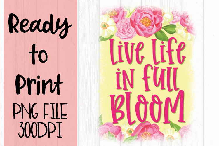 Live Life in Full Bloom Ready to Print example image 1