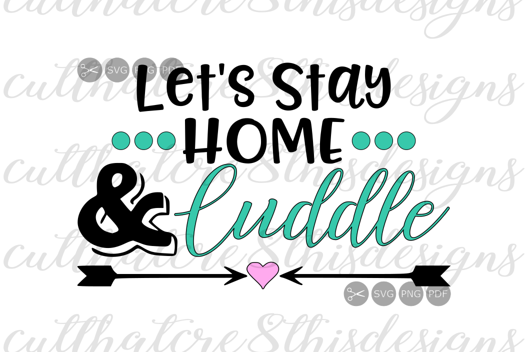 Lets Stay Home And Cuddle Arrows Love Heart Quotes Sayings
