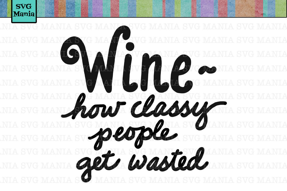 Wine How Classy People Get Wasted SVG, Funny Wine Glass SVG example image 1