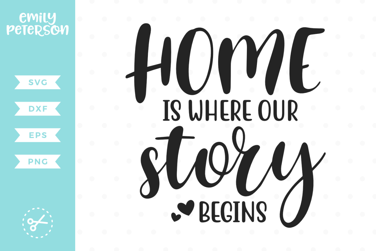 Home Is Where Our Story Begins SVG DXF EPS PNG example image 1