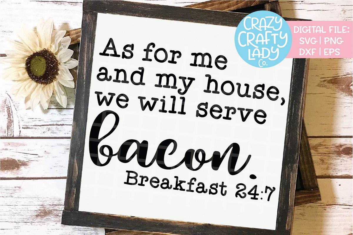 As for Me and My House Serve Bacon SVG DXF EPS PNG Cut File example image 1