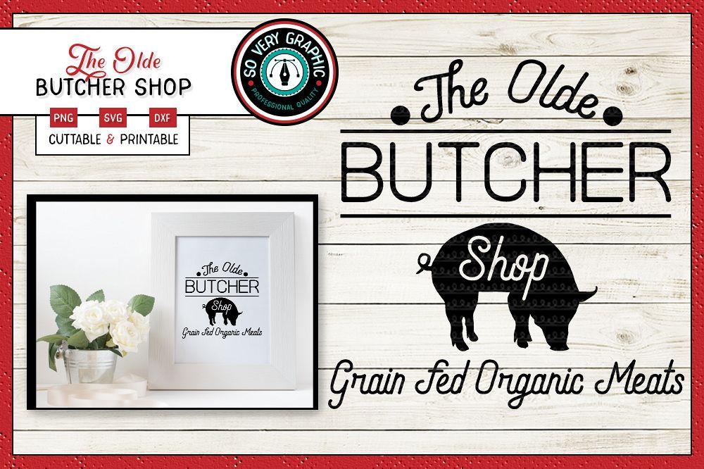 The Olde Butcher Shop | Cut Print | Farmhouse | SVG | PNG example image 1