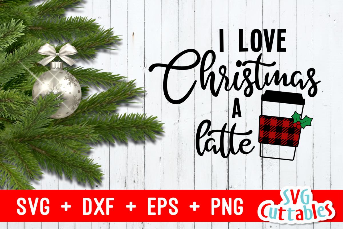 I Love Christmas a Latte   Cut File