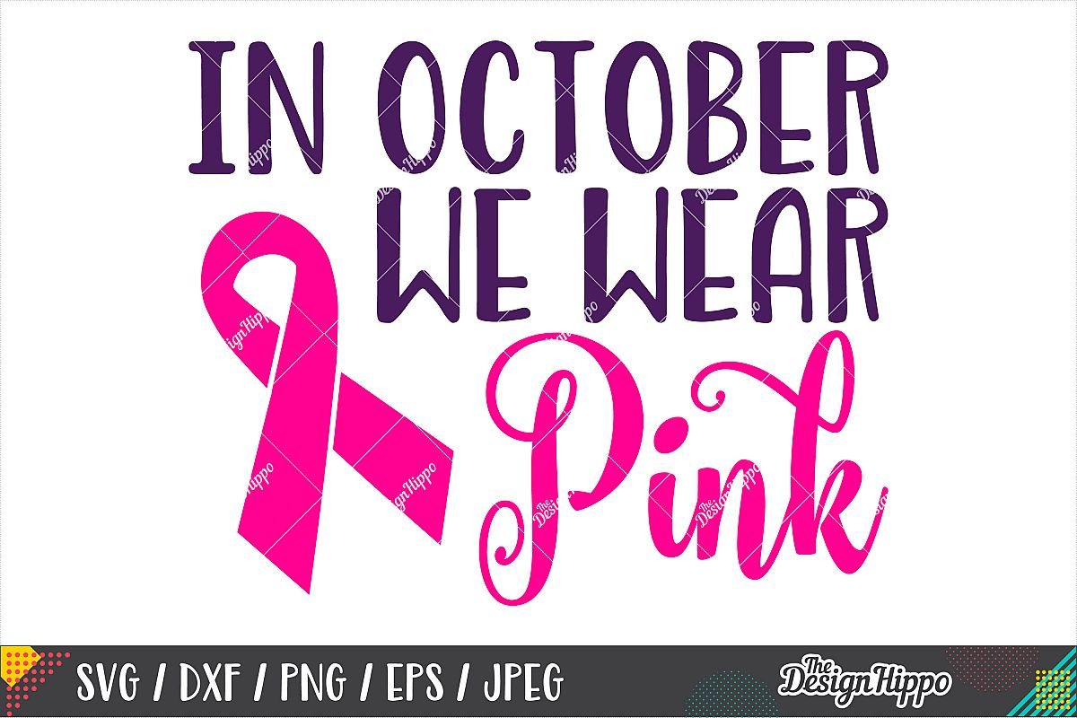 In October We Wear Pink SVG, Breast Cancer SVG DXF PNG Files example image 1