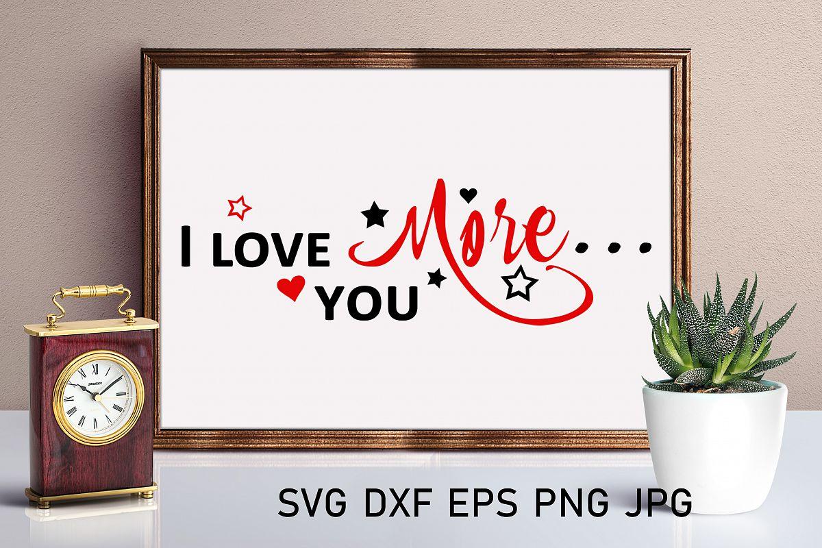 I Love you more svg Valentine svg Love heart svg example image 1