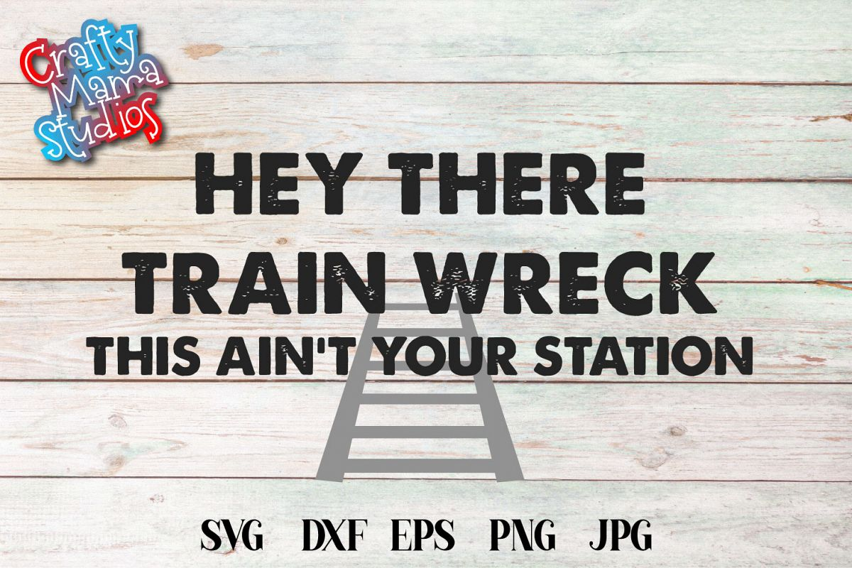 Hey There Train Wreck SVG Sarcasm, This Ain't Your Station example image 1
