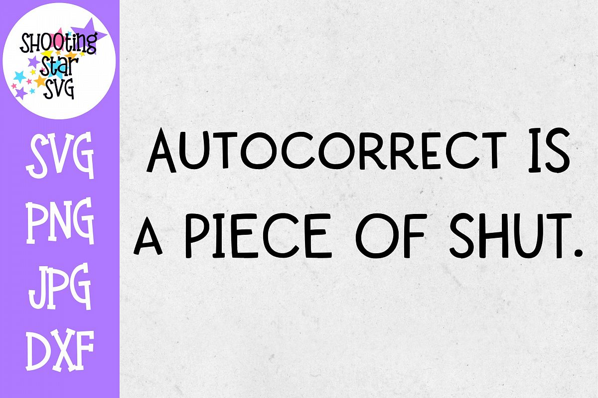 Autocorrect is a piece of shut - Funny Quote SVG example image 1
