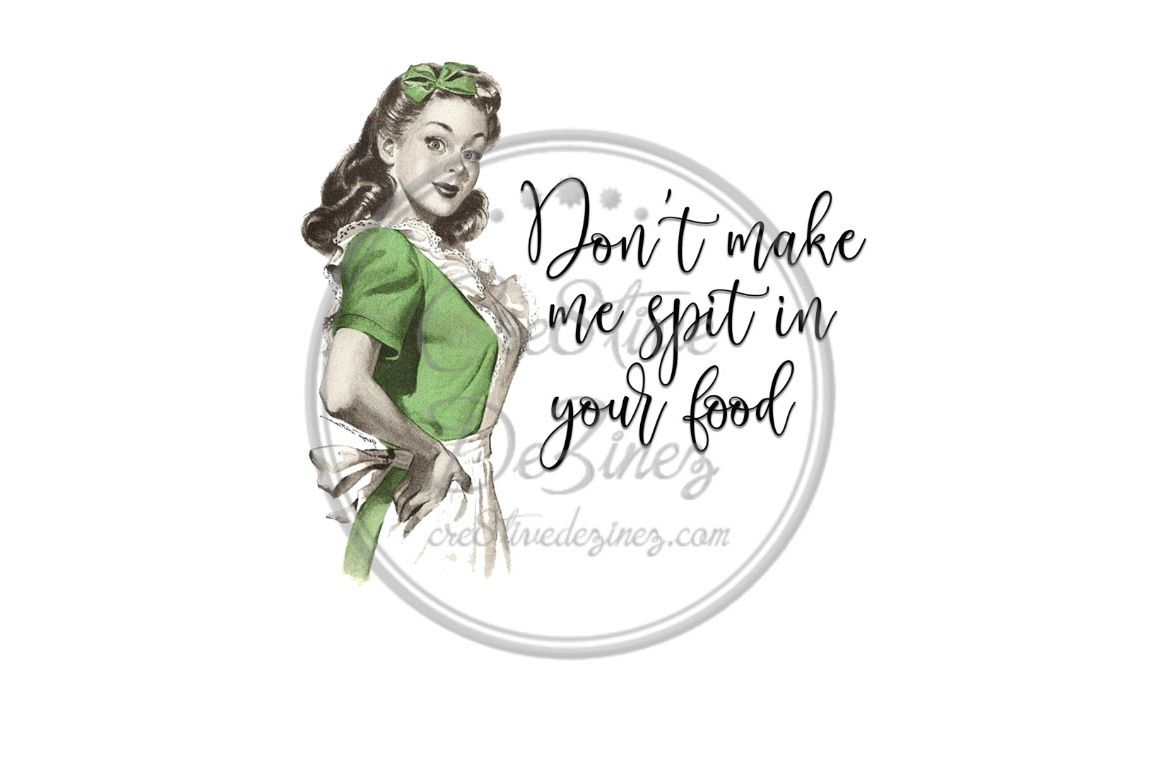 Don't Make Me Spit in Your Food - Kitchen Pun - Sublimation example image 1