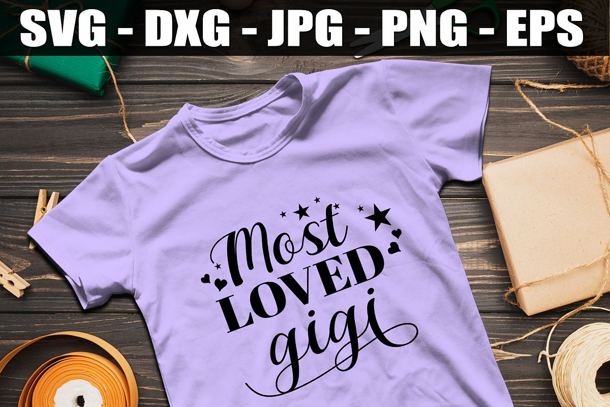 Most Loved Gigi SVG DXF EPS Most Loved Grandma Shirt Cute example image 1