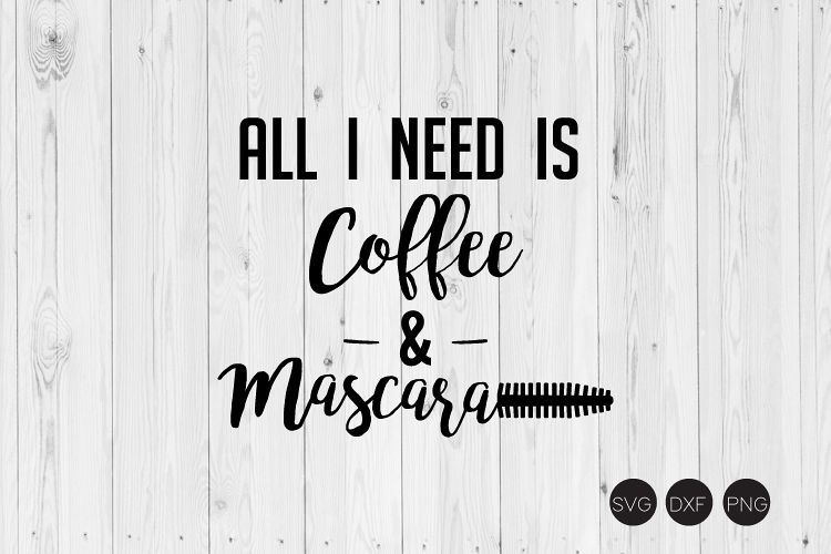 All I Need Is Coffee And Mascara SVG example image 1