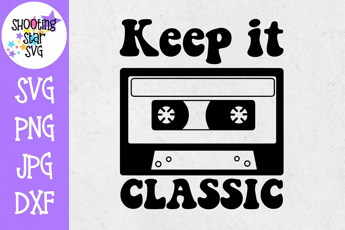 Keep it Classsic SVG - Old School SVG - Nerdy SVG - Cassette example image 1