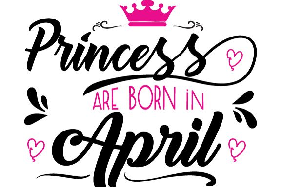 Princess are born in April Svg,Dxf,Png,Jpg,Eps vector file example image 1