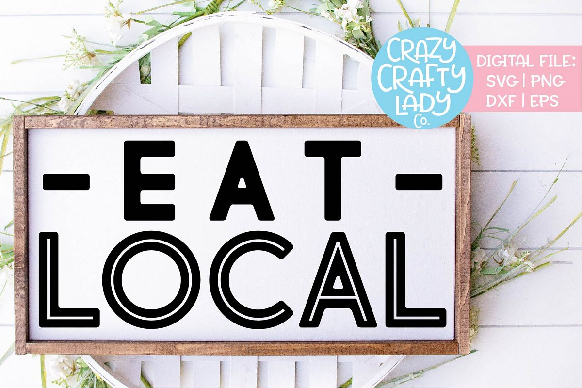Eat Local Kitchen Wood Sign SVG DXF EPS PNG Cut File example image 1