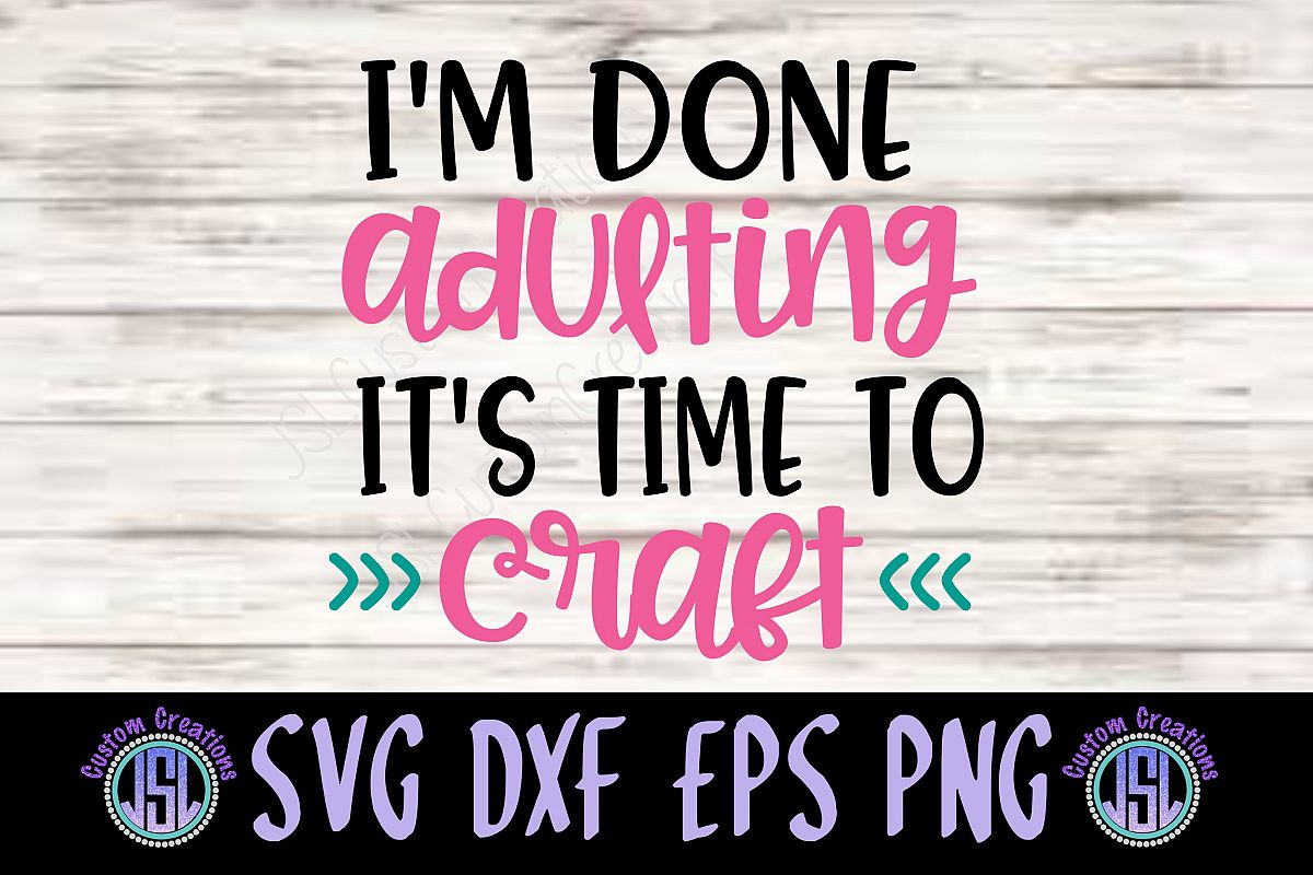 I'm Done Adulting It's Time to Craft| SVG DXF EPS PNG Files example image 1