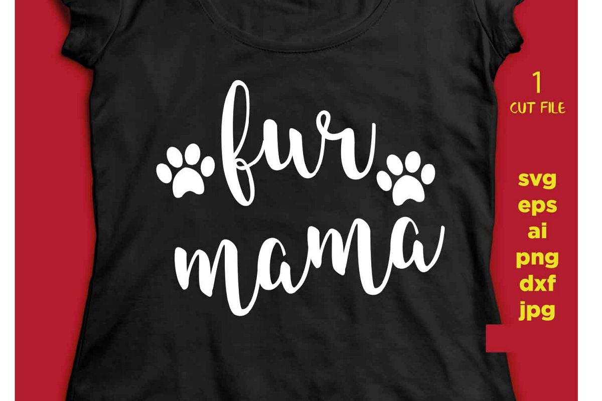 Fur Mama, SVG, dxf, cut file, ai, eps, jpeg, png instant dow example image 1