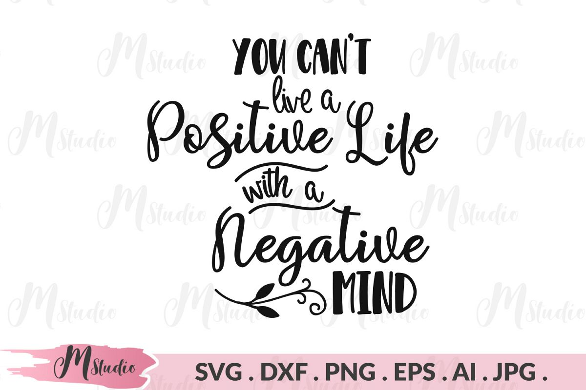 You can't live a positive life with a negative mind svg. example image 1