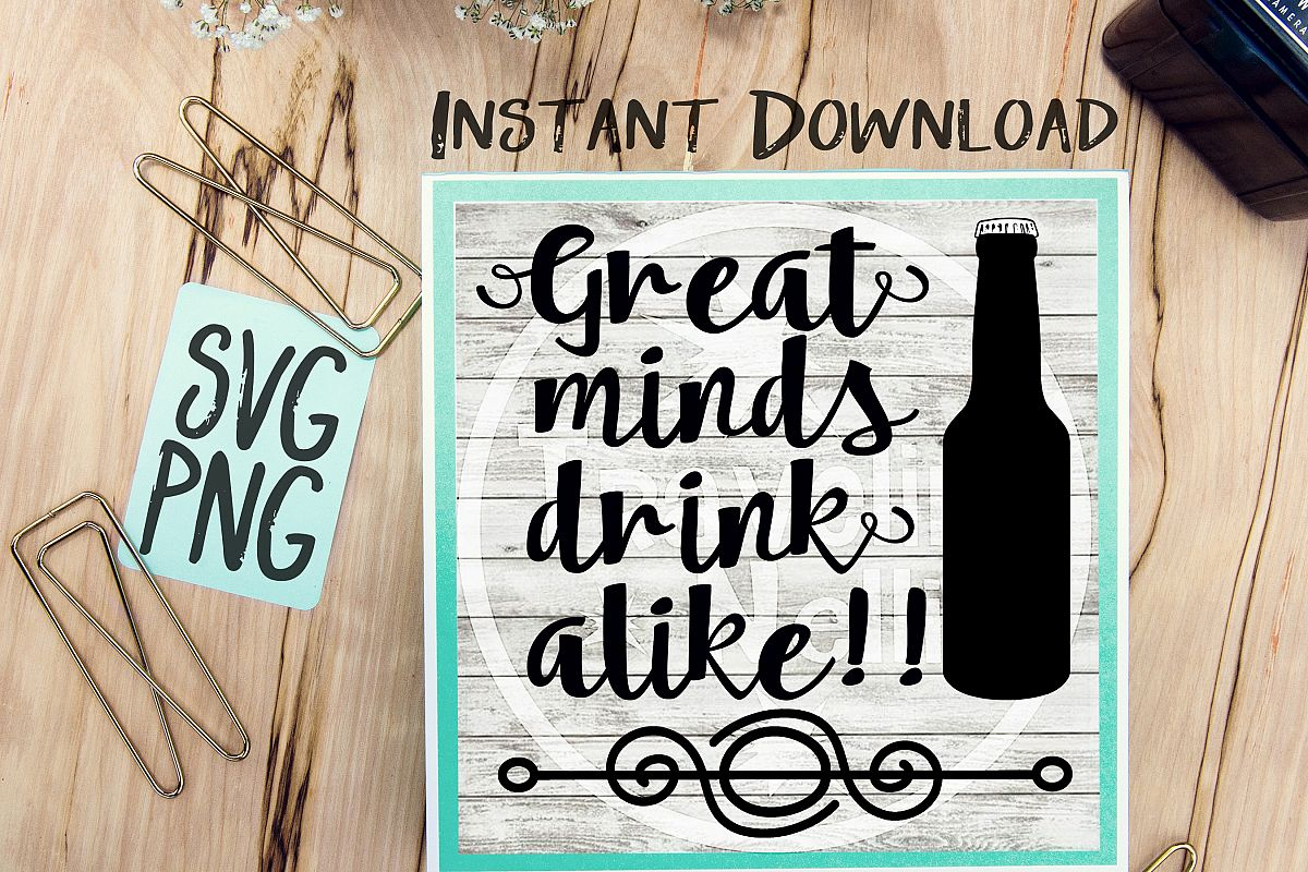 Great Minds Drink Alike SVG PNG for Cutting Machines Cricut Cameo Brother Cut Print Files Instant Download Image Sign Scrapbooking example image 1