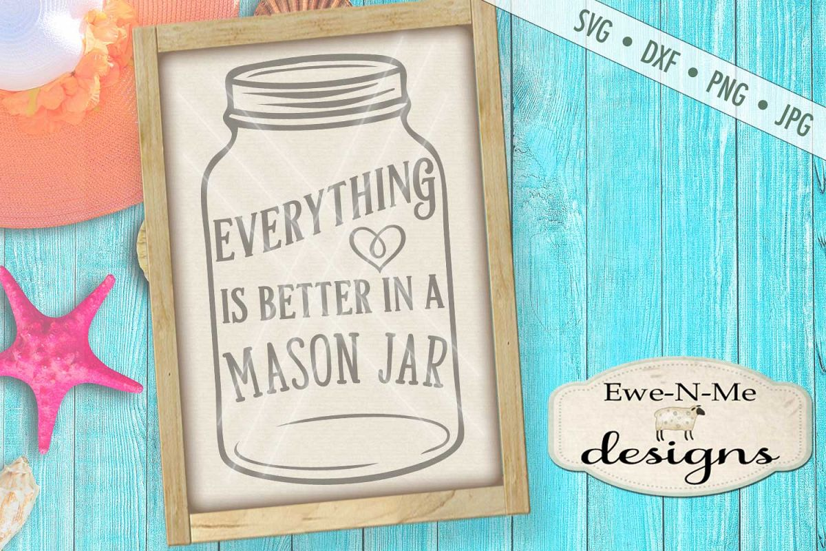 Everything Is Better In A Mason Jar SVG DXF Files example image 1