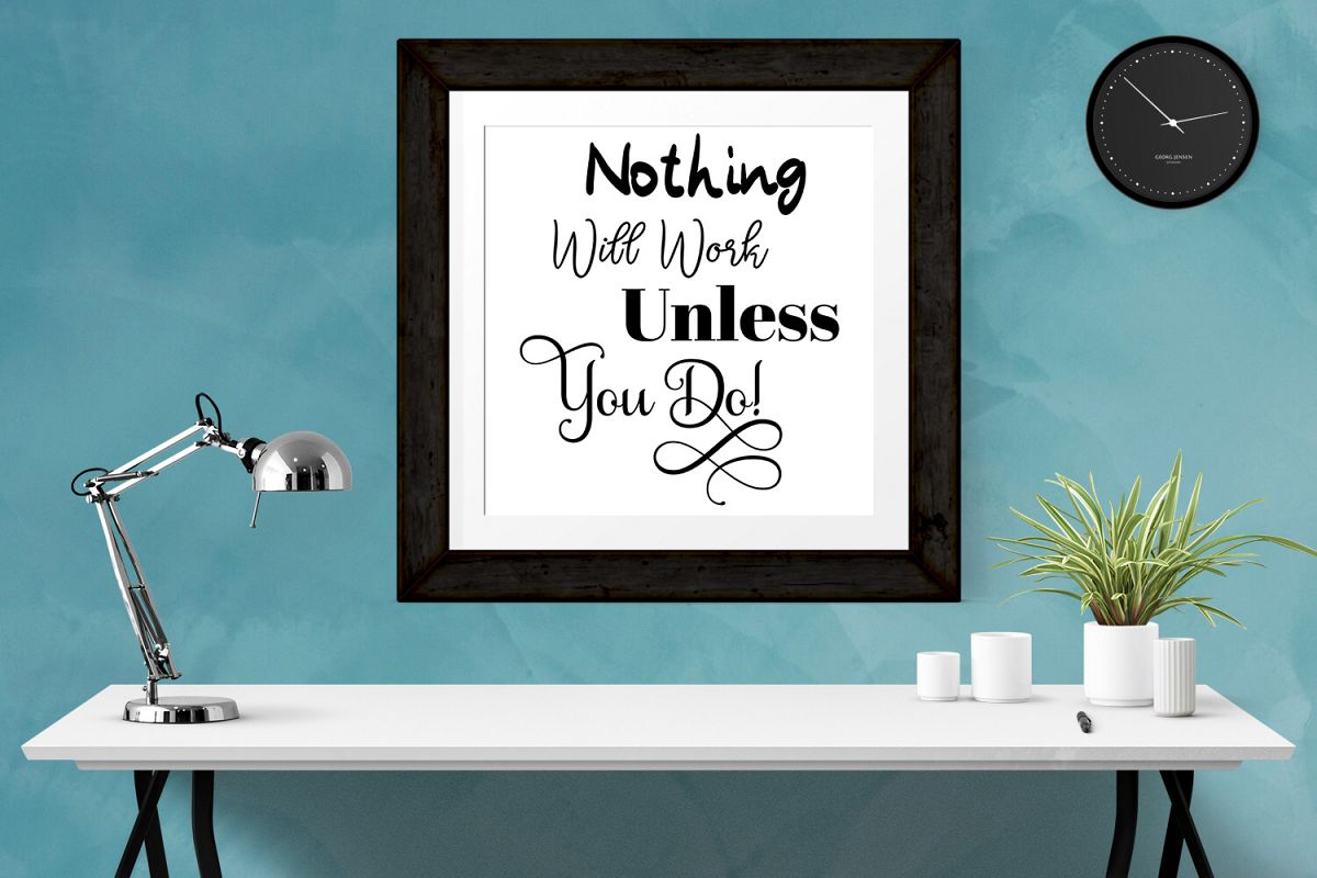 Inspirational Quote - Nothing Will Work Unless You Do example image 1