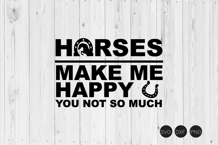 Horses Make Me Happy You Not So Much SVG, DXF, PNG Cut Files example image 1
