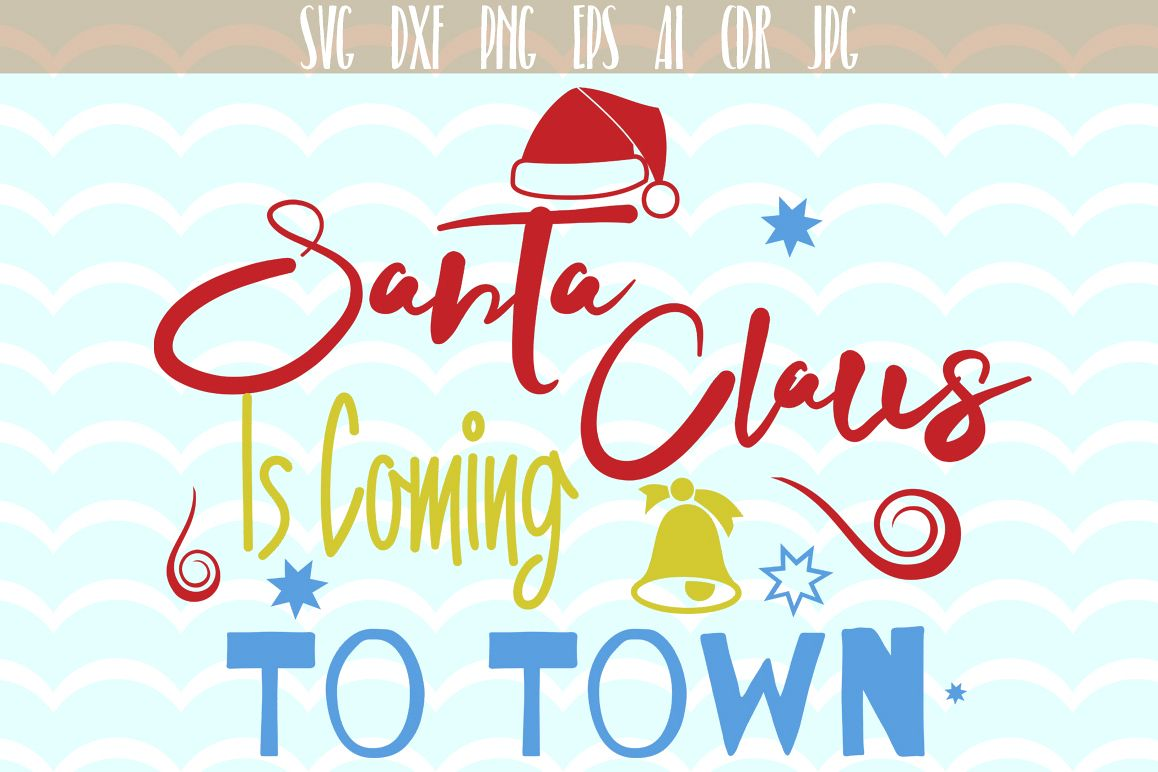 Santa Claus Is Coming To Town SVG, Christmas vector - cutting files, Xmas Vector,  SVG, PNG, JPG, EPS, AI, DXF example image 1