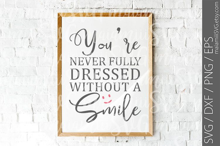 You're Never fully Dressed Without A Smile SVG File example image 1