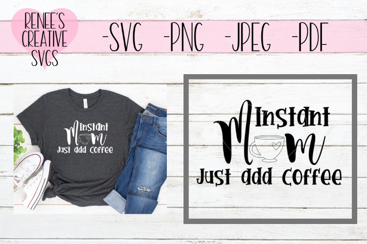 Instant mom, Just add coffee | Humor | SVG Cutting File example image 1