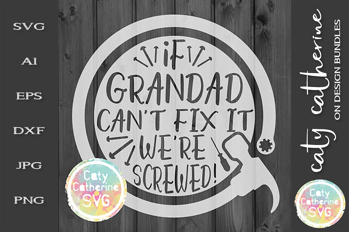 If Grandad Can't Fix It We're Screwed! Father's Day SVG example image 1