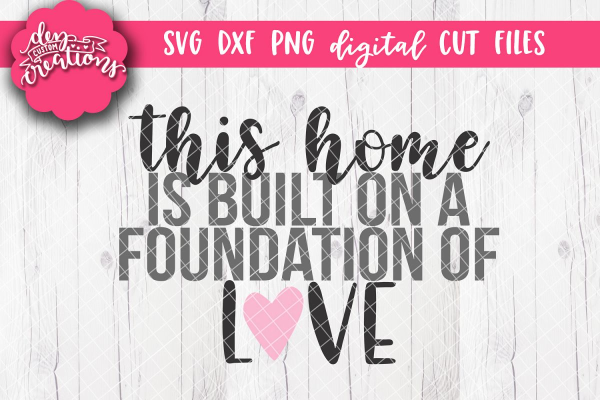 This Home Is Built On a Foundation of Love - SVG DXF PNG Cut example image 1