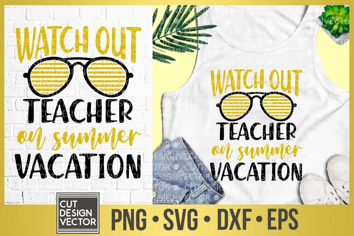 Watch Out Teacher On Summer Vacation SVG