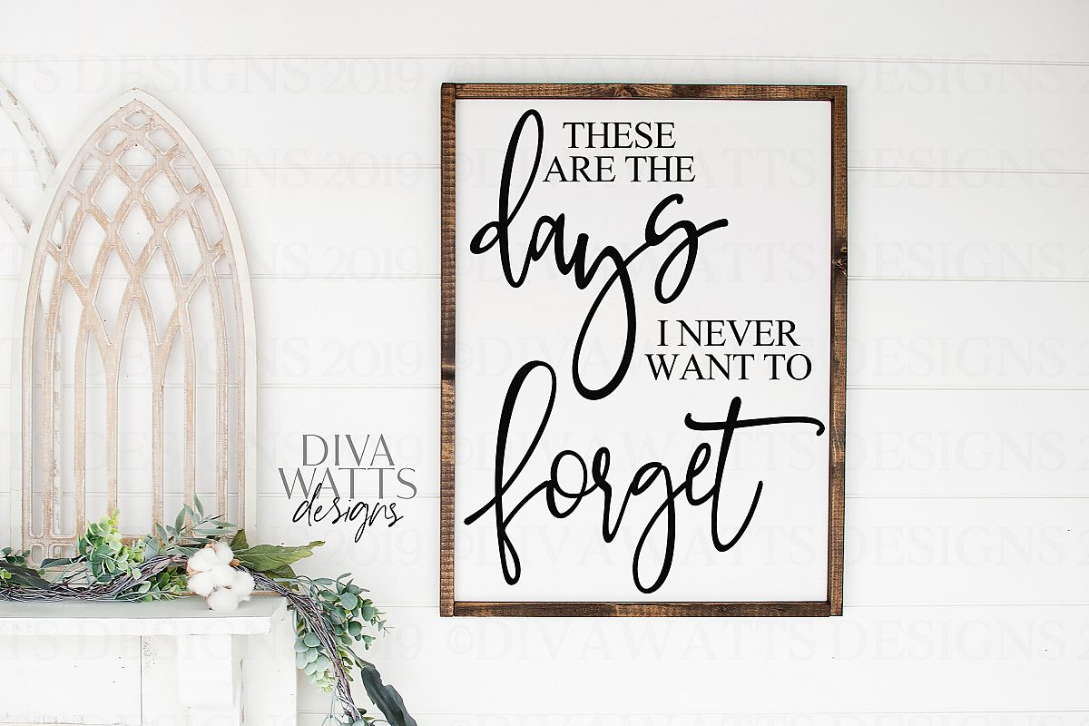 These Are The Days I Never Want To Forget - SVG Cutting File example image 1