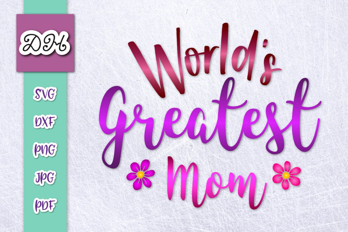 World's Greatest Mom best Mother Ever Print & Cut PNG SVG example image 1