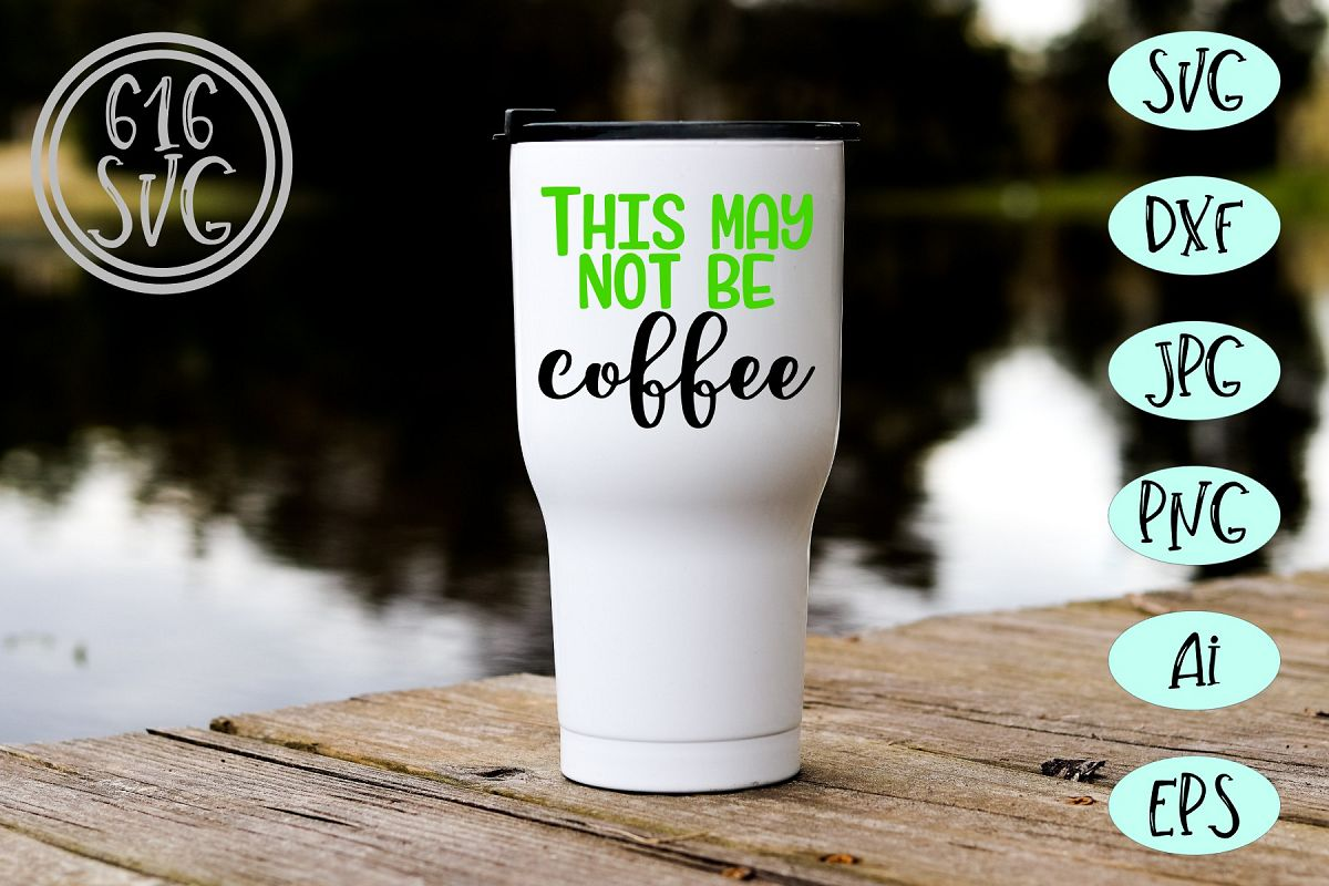 This may not be coffee SVG, DXF, Ai, PNG example image 1