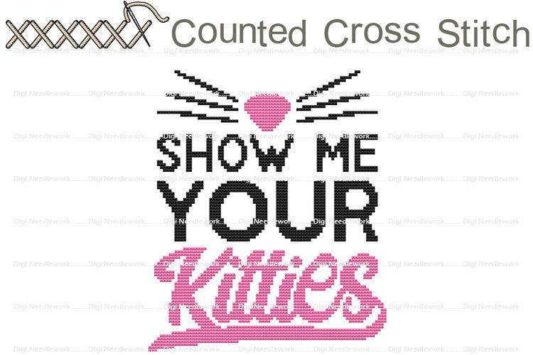 Show Me Your Kitties Cat Saying COUNTED Cross Stitch Design example image 1