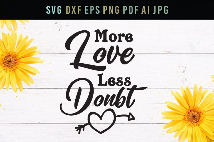 More love, less doubt, love svg, cut file, dxf, eps, svg example image 1