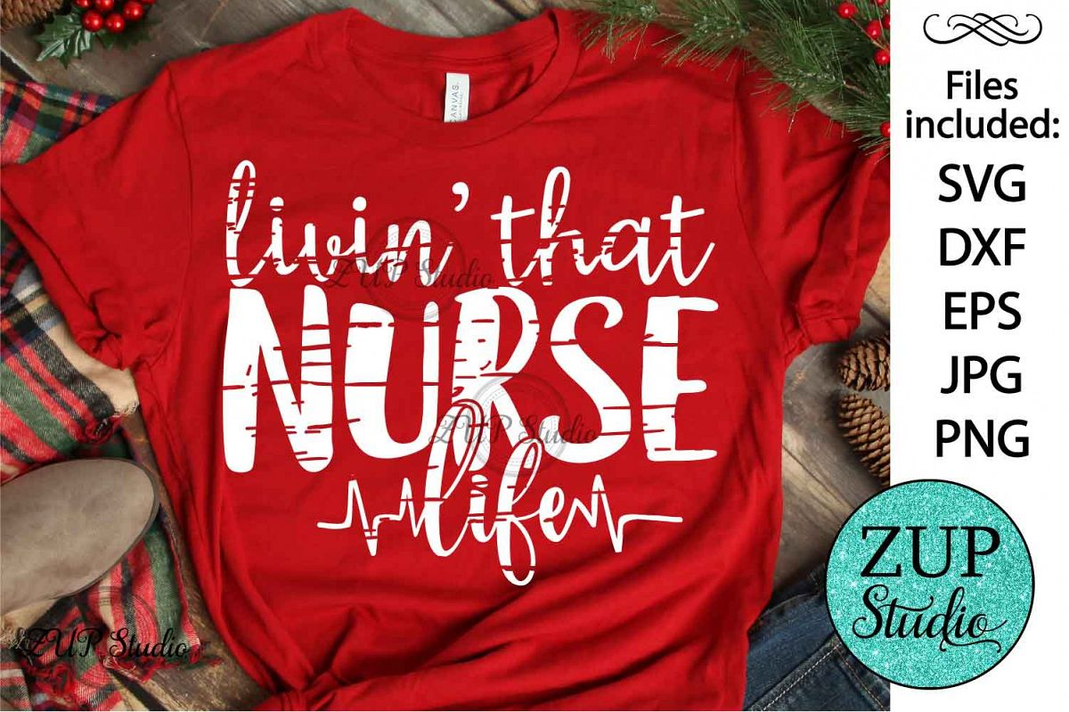 Livin that nurse life SVG Design Cutting Files 378 example image 1