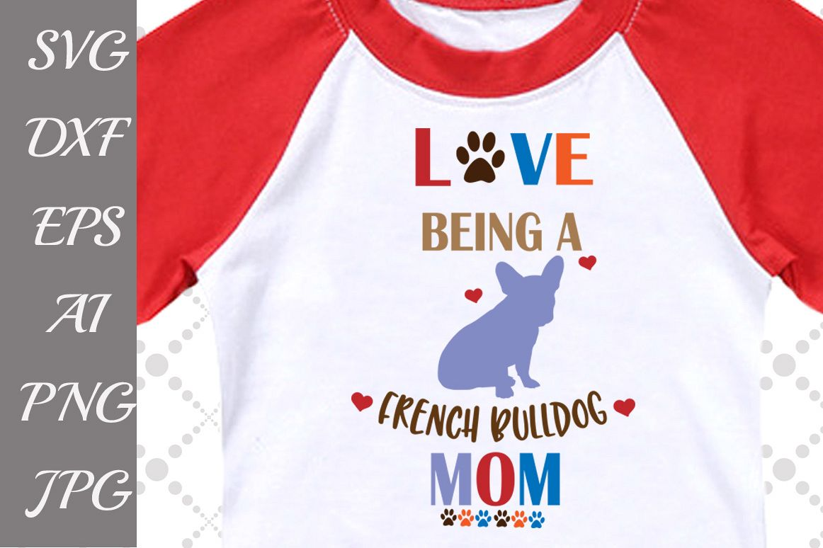 Love being a French Bulldog Mom Svg example image 1