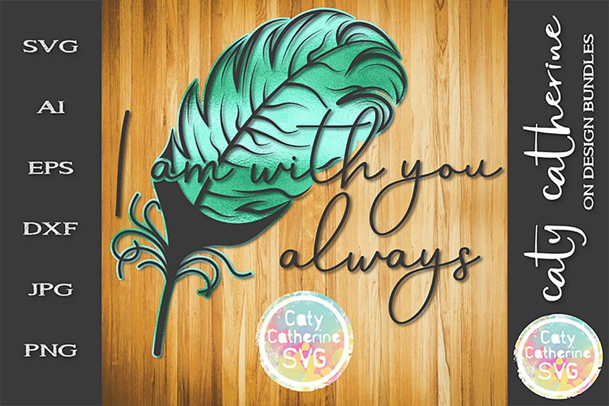 I Am With You Always Feather Remembrance In Memory SVG example image 1
