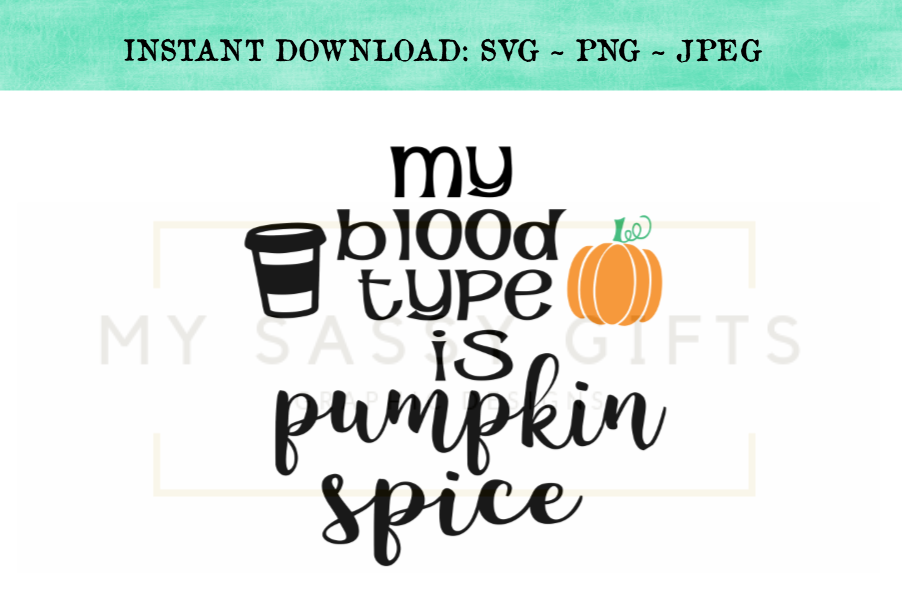 Funny My Blood Type Is Pumpkin Spice SVG Design example image 1