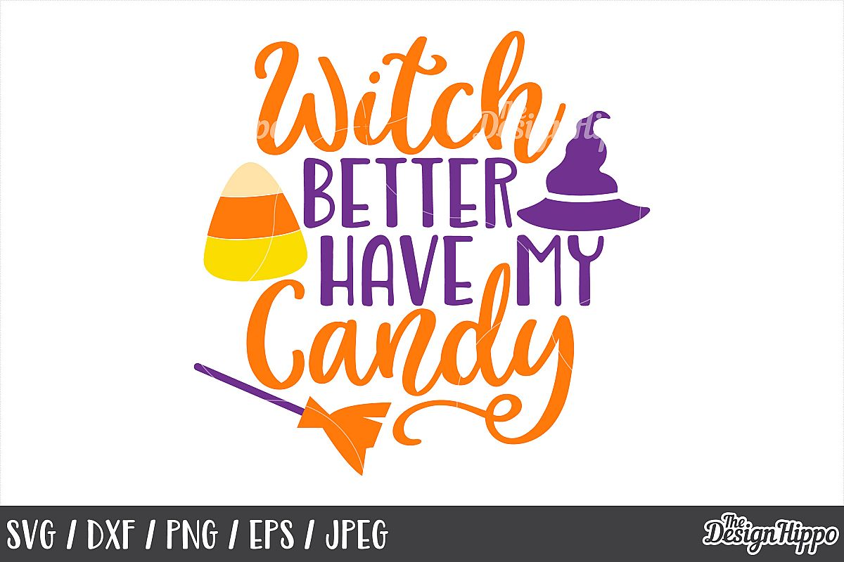 Witch better have my candy SVG, Halloween, Candy corn, SVG example image 1