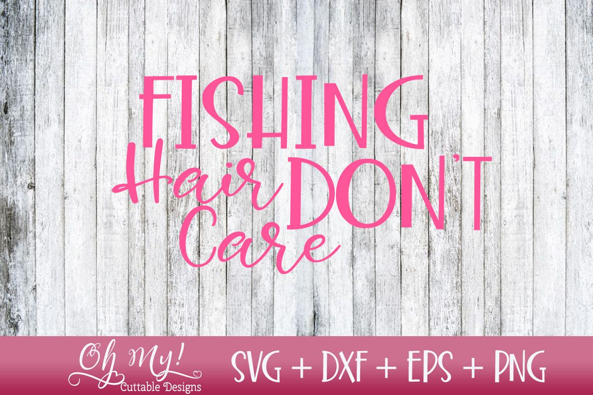Fishing Hair Don't Care - SVG DXF EPS PNG Cutting example image 1