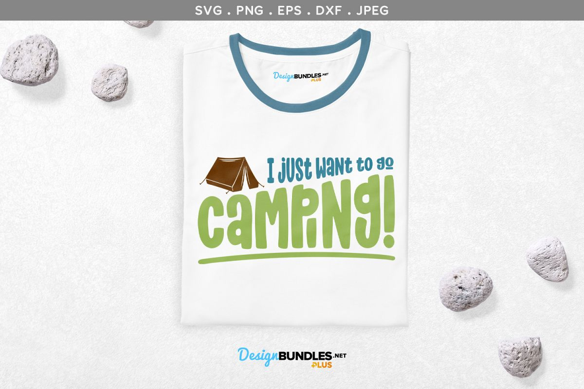 I Just Want To Go Camping - svg & printable example image 1
