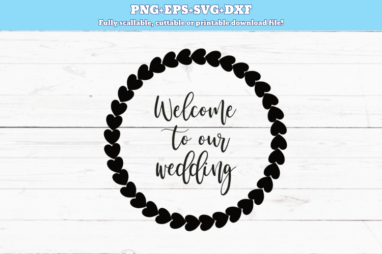 SVG, PNG, DXF, EPS, Welcome to our wedding, wedding svg, wedding ...