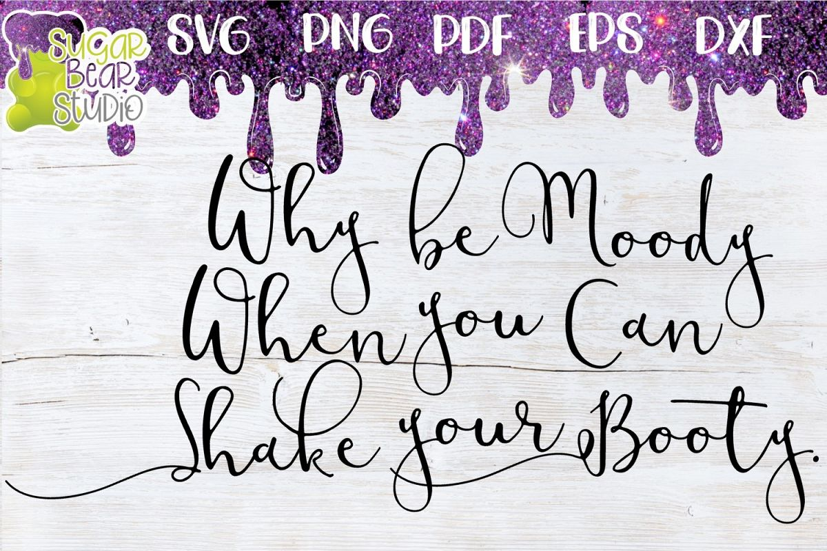 Why Be Moody When You Can Shake Your Booty SVG example image 1