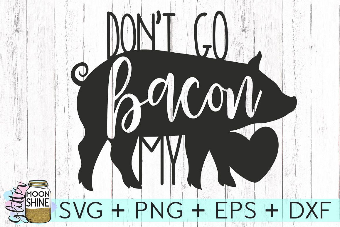 Don't Go Bacon My Heart SVG DXF PNG EPS Cutting Files example image 1