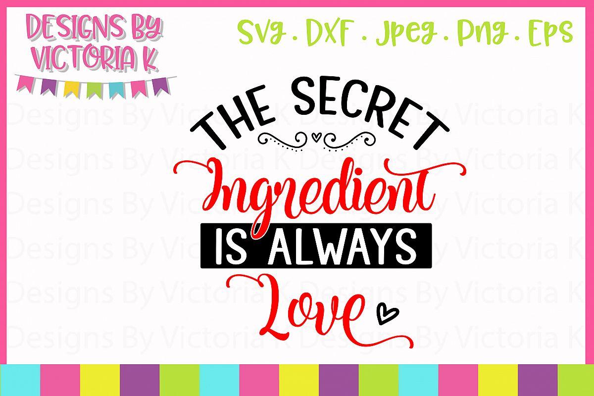 The Secret Ingredient is Always Love SVG Cut File example image 1