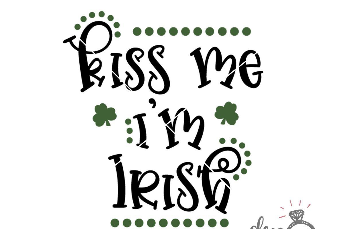 Kiss Me I'm Irish - (SVG DXF PNG) example image 1