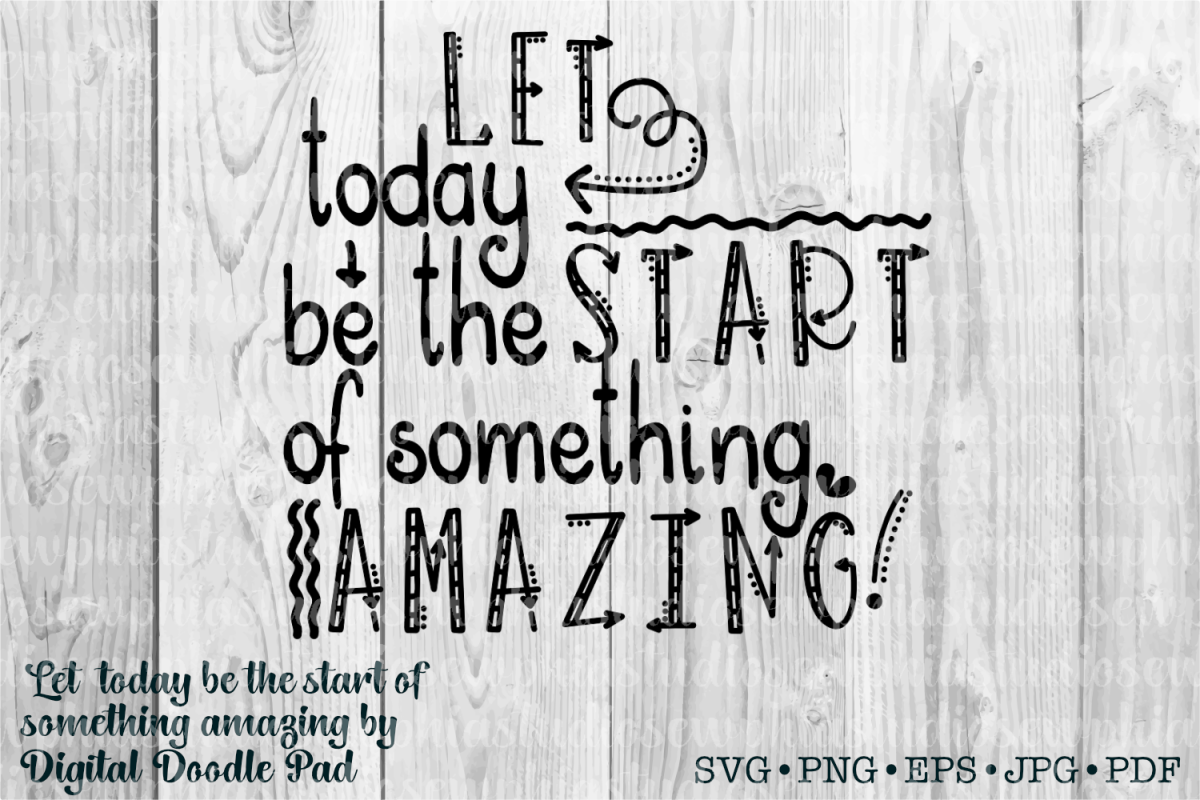 Let Today Be The Start of Something Amazing by Digital Doodl example image 1