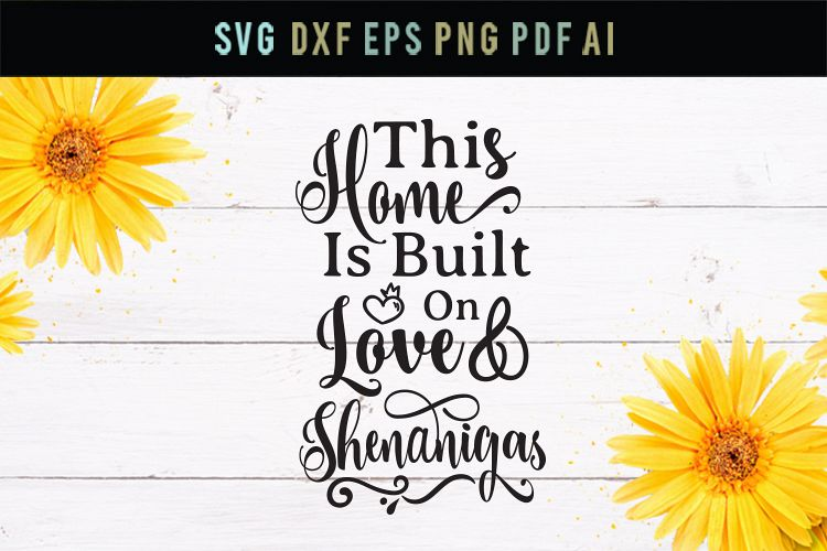Home built on love and shenanigans, funny home quote svg example image 1